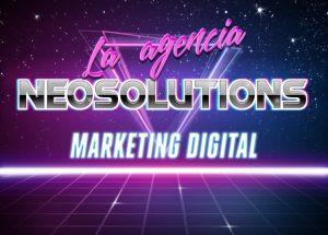 la agencia Neosolutions marketing digital